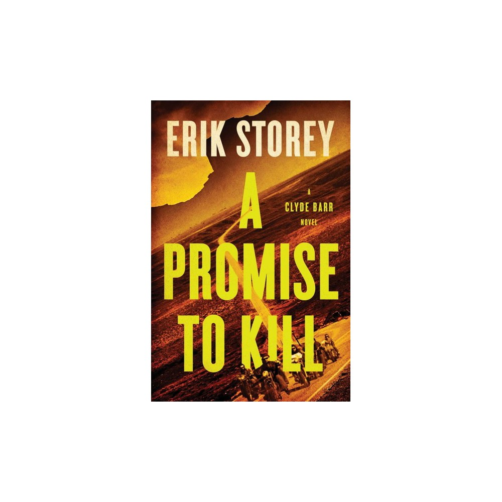 Promise to Kill - (Clyde Barr) by Erik Storey (Hardcover)