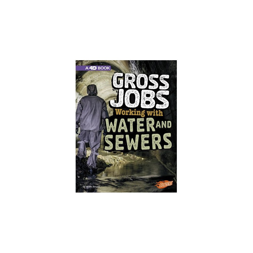 Gross Jobs Working With Water and Sewers : An Augmented Reading Experience: 4D Book - (Paperback)