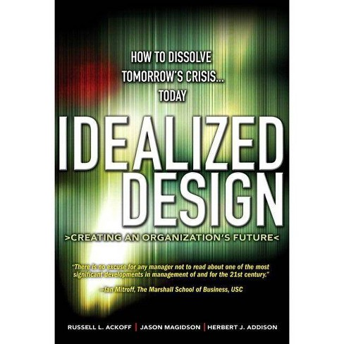 Idealized Design - by  Russell L Ackoff & Jason Magidson & Herbert J Addison (Paperback) - image 1 of 1