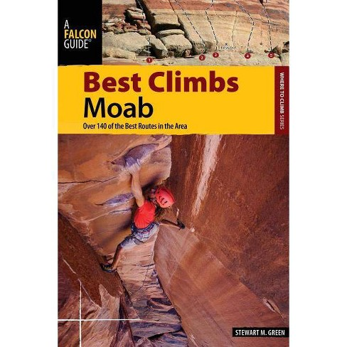 Best Climbs Moab - (Where to Climb) by  Stewart M Green (Paperback) - image 1 of 1