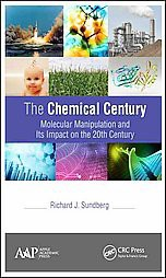 The Chemical Century : Molecular Manipulation and Its Impact on the 20th Century