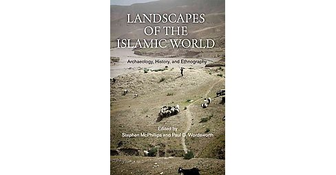Landscapes of the Islamic World : Archaeology, History, and Ethnography (Hardcover) - image 1 of 1