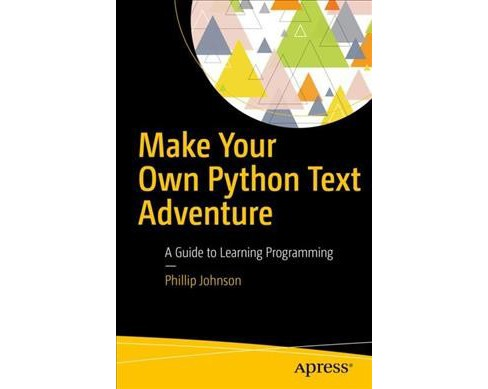Make Your Own Python Text Adventure : A Guide to Learning Programming -  by Phillip Johnson (Paperback) - image 1 of 1