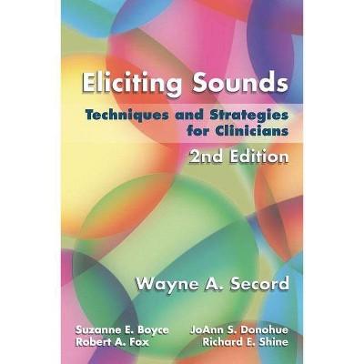 Eliciting Sounds - 2nd Edition by  Wayne A Secord & Suzanne E Boyce & Joann S Donohue & Robert A Fox & Richard E Shine (Spiral Bound)