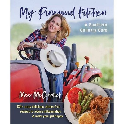 My Pinewood Kitchen, a Southern Culinary Cure - by  Mee McCormick (Paperback)