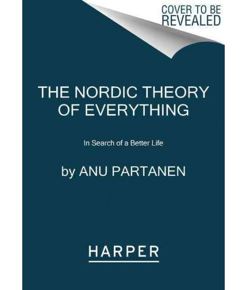 Nordic Theory of Everything : In Search of a Better Life (Reprint) (Paperback) (Anu Partanen) - image 1 of 1