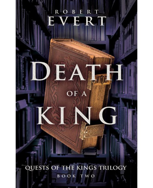 Death of a King -  (Quests of the Kings Trilogy) by Robert Evert (Paperback) - image 1 of 1