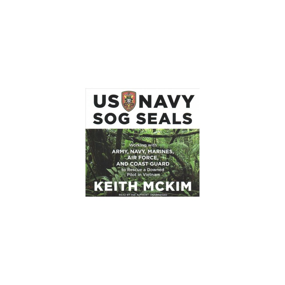 Us Navy Sog Seals : Working With Army, Navy, Marines, Air Force, and Coast Guard to Rescue a Downed