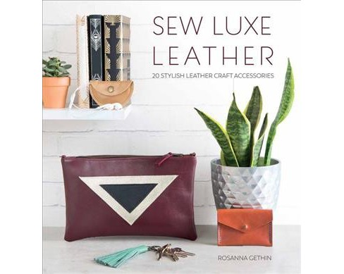 Sew Luxe Leather : Over 20 Stylish Leather Craft Accessories -  by Rosanna Clare Gethin (Paperback) - image 1 of 1