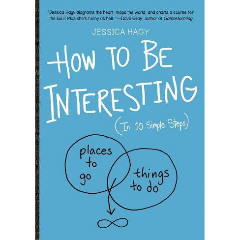 How to Be Interesting : In 10 Simple Steps -  by Jessica Hagy (Paperback) - image 1 of 1