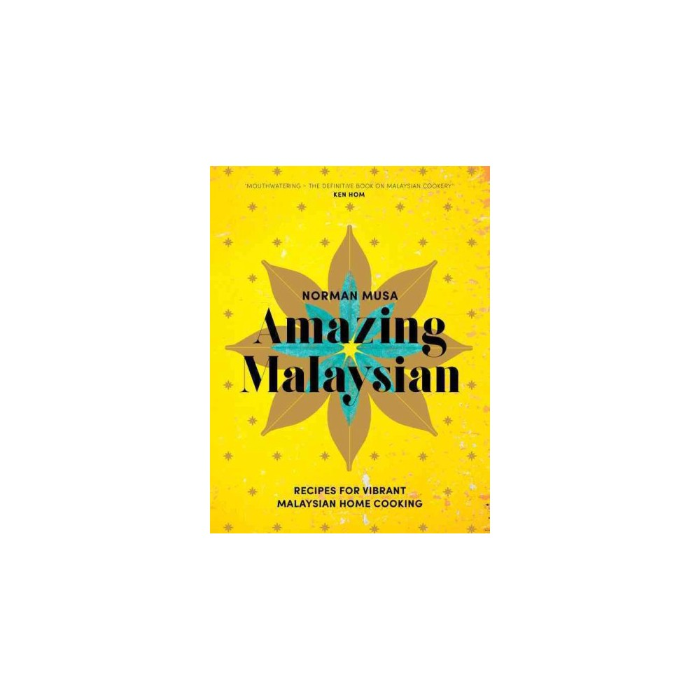 Amazing Malaysian : Recipes for Vibrant Malaysian Home-Cooking - by Norman Musa (Hardcover)
