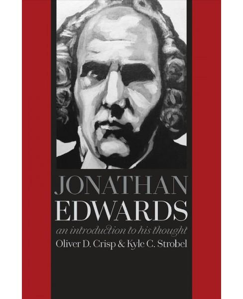 Jonathan Edwards : An Introduction to His Thought -  by Oliver D. Crisp & Kyle C. Strobel (Paperback) - image 1 of 1