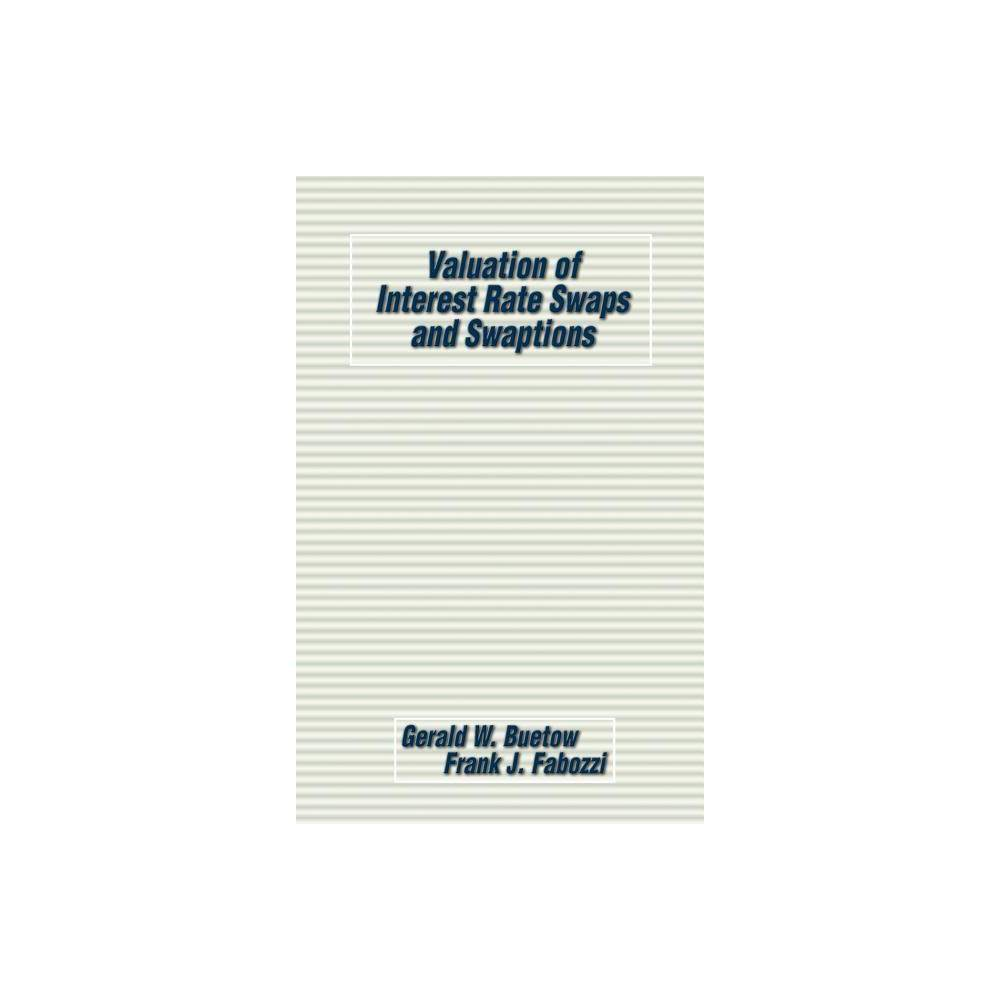 Valuation Of Interest Rate Swaps And Swaptions Frank J Fabozzi By Gerald W Buetow Frank J Fabozzi Hardcover