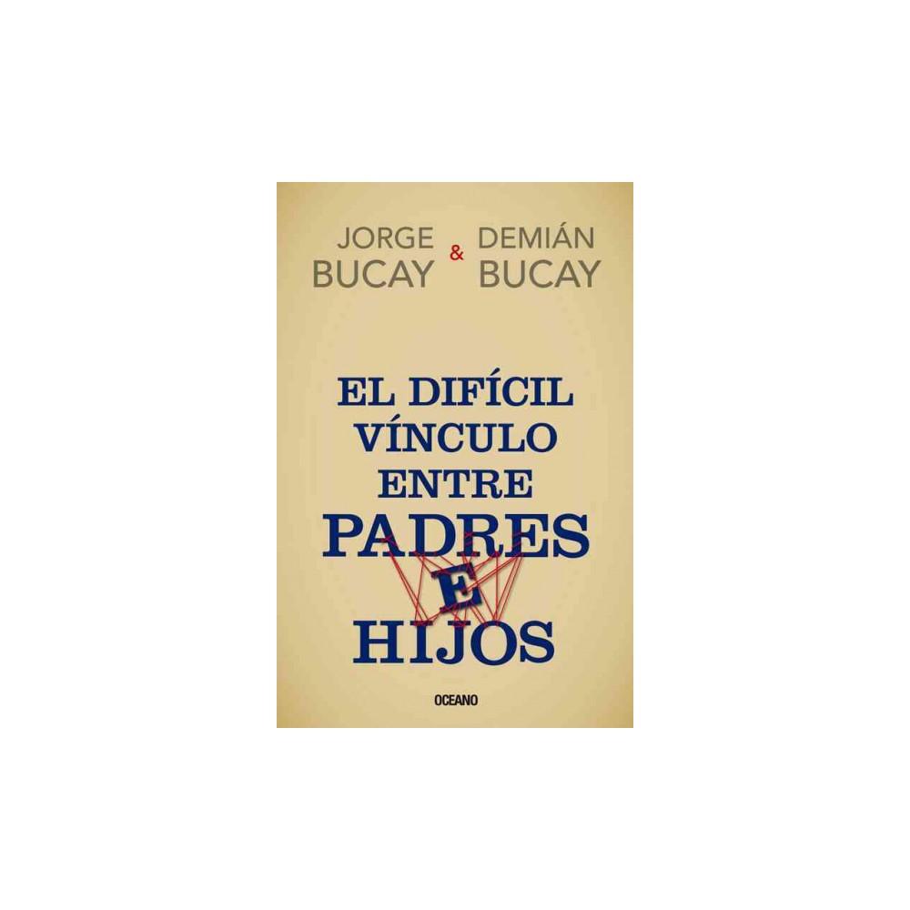 El difícil vínculo entre padres e hijos (Paperback) (Jorge Bucay & Demiu00e1n Bucay)