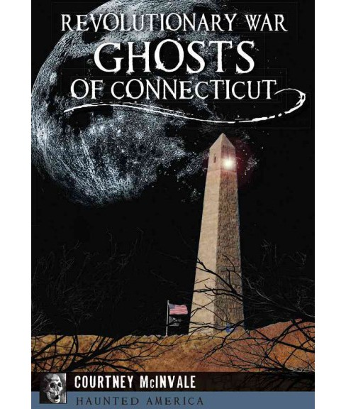 Revolutionary War Ghosts of Connecticut (Paperback) (Courtney Mcinvale) - image 1 of 1