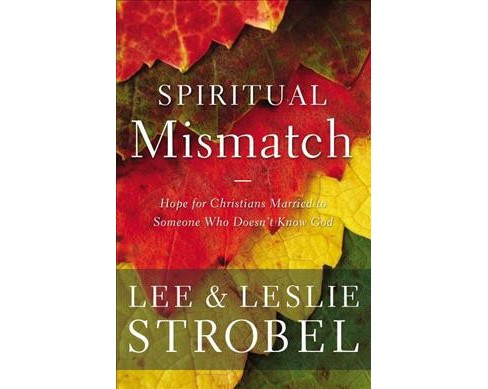 Spiritual Mismatch : Hope for Christians Married to Someone Who Doesn't Know God (Paperback) (Lee - image 1 of 1