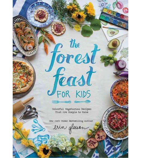 Forest Feast for Kids : Colorful Vegetarian Recipes That Are Simple to Make (Hardcover) (Erin Gleeson) - image 1 of 1
