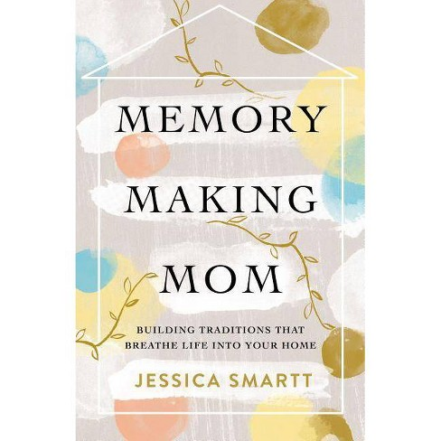 Memory-Making Mom - by  Jessica Smartt (Paperback) - image 1 of 1