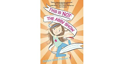 This Is Not the Abby Show (Hardcover) (Debbie Reed Fischer) - image 1 of 1