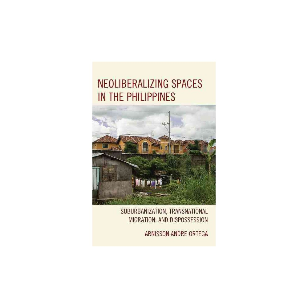 Neoliberalizing Spaces in the Philippines : Suburbanization, Transnational Migration, and Dispossession
