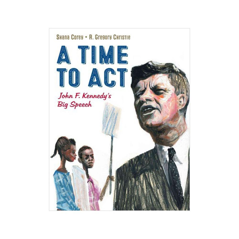 Time to Act : John F. Kennedy's Big Speech - by Shana Corey (Hardcover)