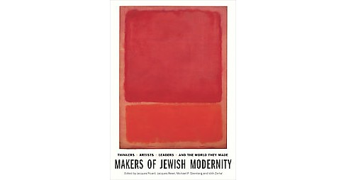 Makers of Jewish Modernity : Thinkers, Artists, Leaders, and the World They Made (Hardcover) - image 1 of 1
