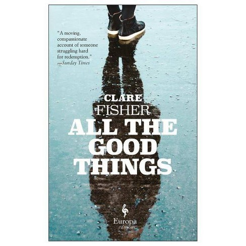 All the Good Things - by  Clare Fisher (Paperback) - image 1 of 1