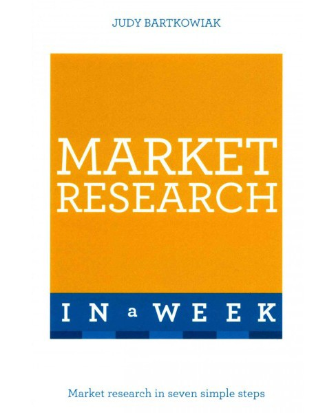 Teach Yourself Market Research in a Week (Paperback) (Judy Bartkowiak) - image 1 of 1