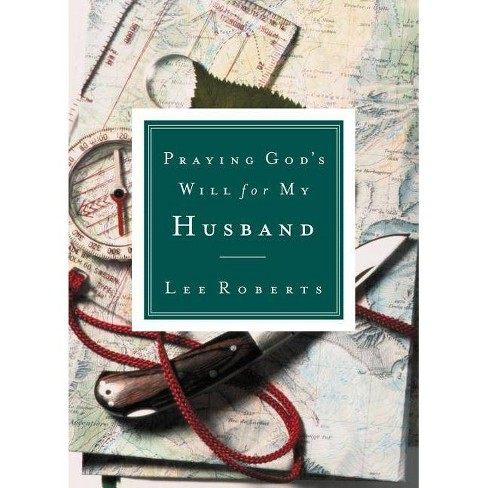 Praying God's Will for My Husband - by  Lee Roberts (Paperback) - image 1 of 1