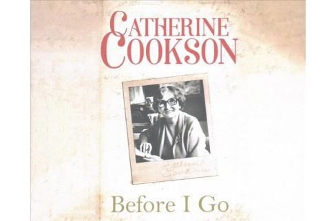 Before I Go (Unabridged) (CD/Spoken Word) (Catherine Cookson) - image 1 of 1