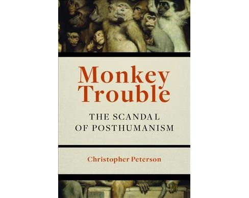 Monkey Trouble : The Scandal of Posthumanism (Hardcover) (Christopher Peterson) - image 1 of 1