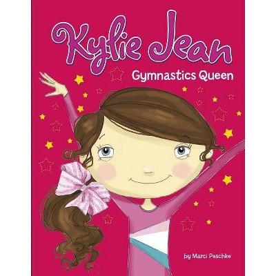 Gymnastics Queen - (Kylie Jean) by  Marci Peschke (Hardcover)