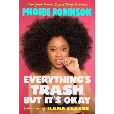 Everything's Trash, but It's Okay -  by Phoebe Robinson (Hardcover)