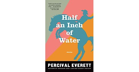 Half an Inch of Water : Stories (Paperback) (Percival L. Everett) - image 1 of 1