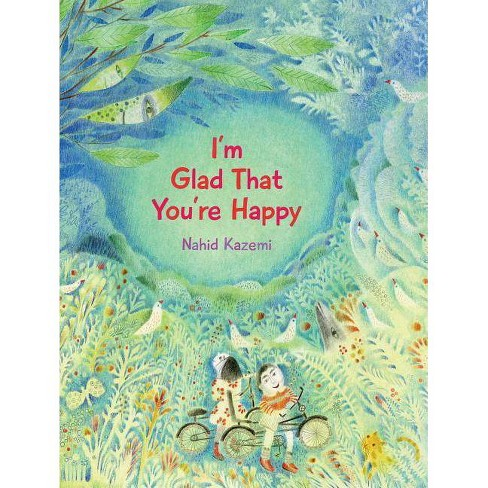 I'm Glad That You're Happy - by  Nahid Kazemi (Hardcover) - image 1 of 1