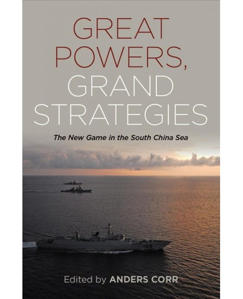 Great Powers, Grand Strategies : The New Game in the South China Sea (Hardcover) - image 1 of 1