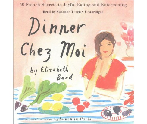 Dinner Chez Moi : 50 French Secrets to Joyful Eating and Entertaining (Unabridged) (CD/Spoken Word) - image 1 of 1