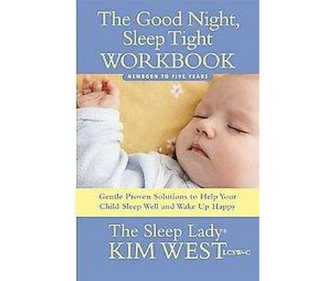 Good Night, Sleep Tight Workbook : Newborn to Five Years: Gentle Proven Solutions to Help Your Child - image 1 of 1
