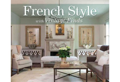 French Style With Vintage Finds (Hardcover) - image 1 of 1