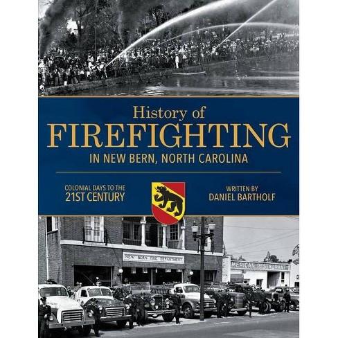 History of Firefighting in New Bern North Carolina - by  Daniel P Bartholf (Paperback) - image 1 of 1