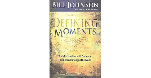 Defining Moments : God-Encounters With Ordinary People Who Changed the World (Hardcover) (Bill Johnson) - image 1 of 1