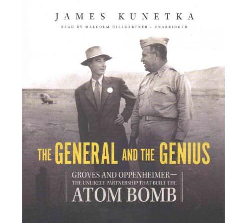 General and the Genius : Groves and Oppenheimer - The Unlikely Partnership That Built the Atom Bomb - image 1 of 1