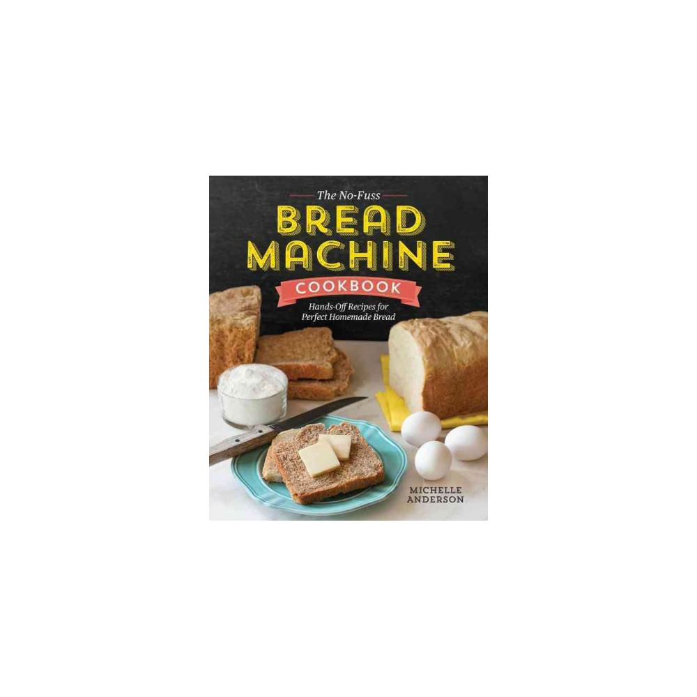 No-Fuss Bread Machine Cookbook : Hands-Off Recipes for Perfect Homemade Bread (Paperback) (Michelle No-Fuss Bread Machine Cookbook : Hands-Off Recipes for Perfect Homemade Bread (Paperback) (Michelle