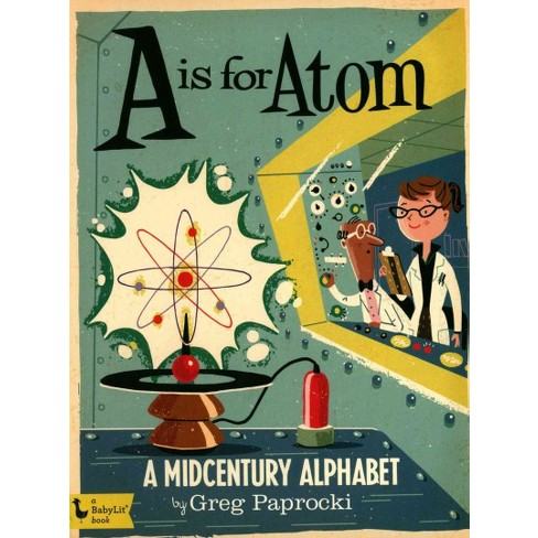 A is for Atom: A Midcentury Alphabet - (Board_book) - image 1 of 1