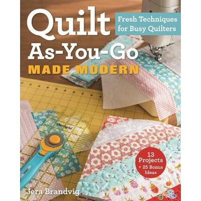 Quilt As-You-Go Made Modern - by  Jera Brandvig (Paperback)