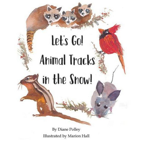 Let's Go! Animal Tracks in the Snow! - by  Diane Polley (Hardcover) - image 1 of 1
