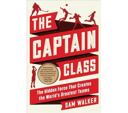 Captain Class : The Hidden Force That Creates the World's Greatest Teams -  by Sam Walker (Hardcover) - image 1 of 1