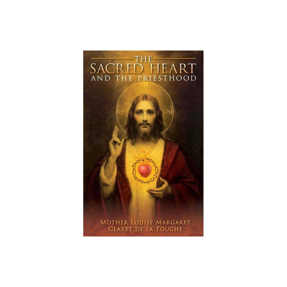 The Sacred Heart And The Priesthood By Mother Louise Margaret Cl De La Touche Mother Louise Margaret Claret Trochue Paperback