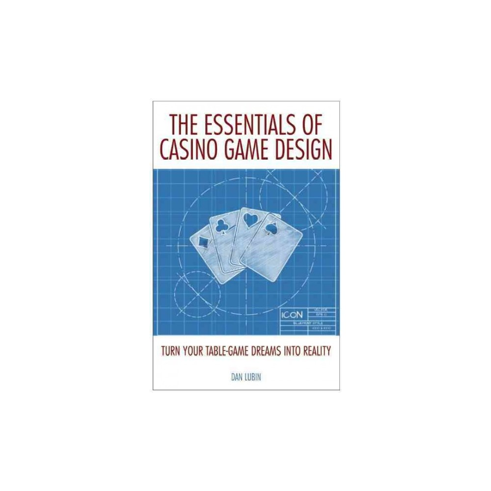 Essentials of Casino Game Design : From the Cocktail Napkin to the Casino Floor (Paperback) (Dan Lubin)