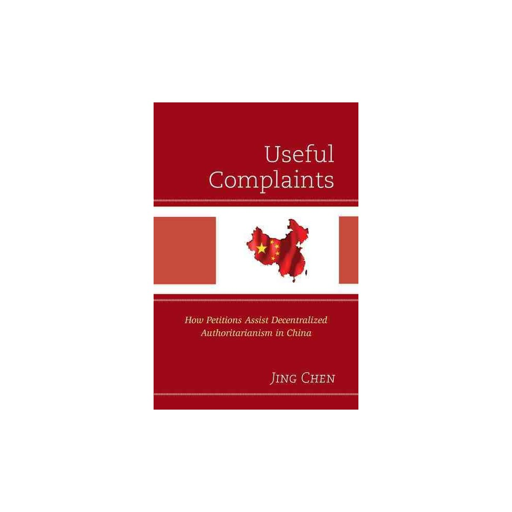 Useful Complaints : How Petitions Assist Decentralized Authoritarianism in China (Hardcover) (Jing Chen)